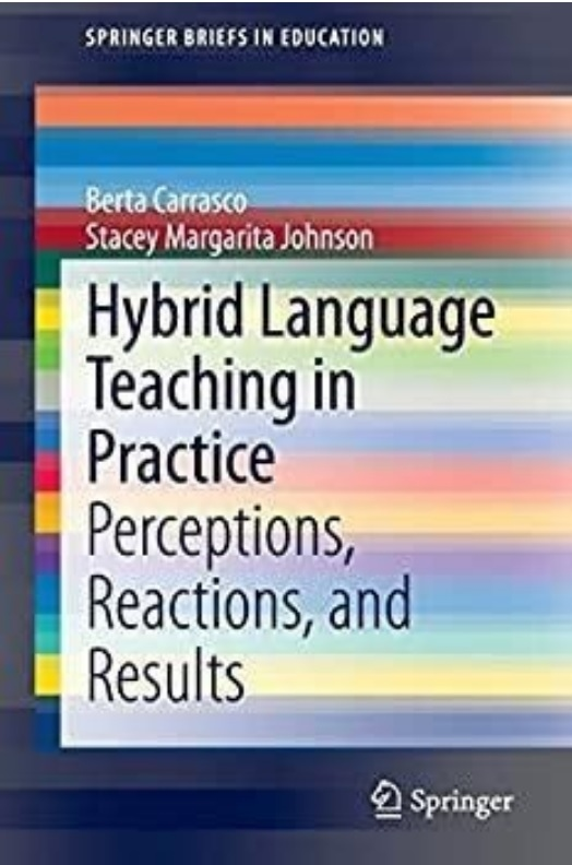 Spring Briefs in Education - Berta Carrasco, Stacey Margarita Johnson - Hybrid Language Teaching in Practice: Perceptions, Reactions, and Results - Springer
