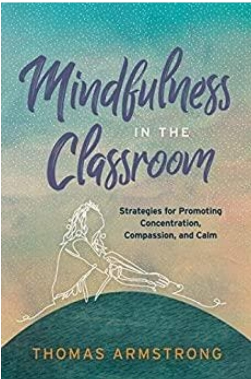 Mindfulness in the Classroom / Strategies for Promoting Concentration, Compassion, and Calm /  Thomas Armstrong