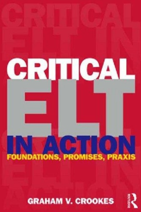 Critical ELT in Action: Foundations, Promises, Praxis; Graham Crookes